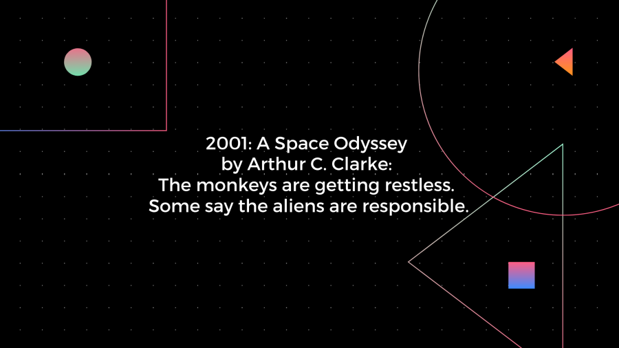 """Graphic showing a satirical book blurb for 2001: A Space Odyssey by Arthur C. Clarke. """"The monkeys are getting restless. Some say the aliens are responsible."""" Text copyright 2020 by Gabriel Connor Salter."""